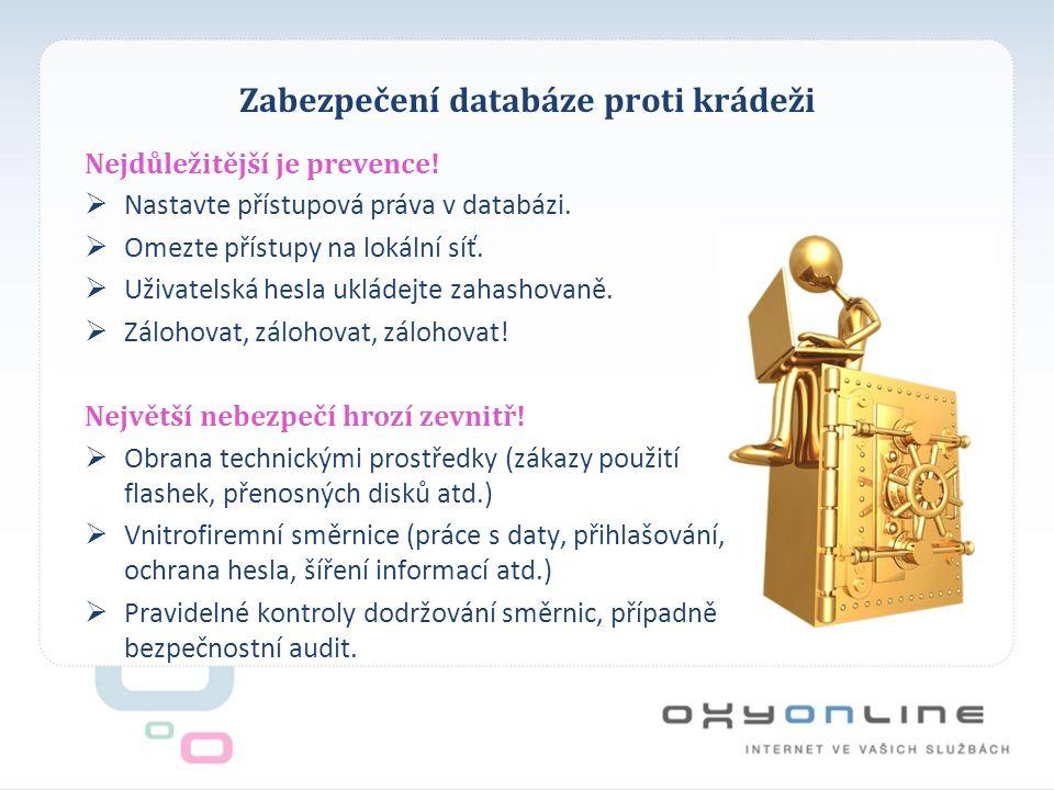 Zabezpečení databáze proti krádeži Nejdůležitější je prevence.