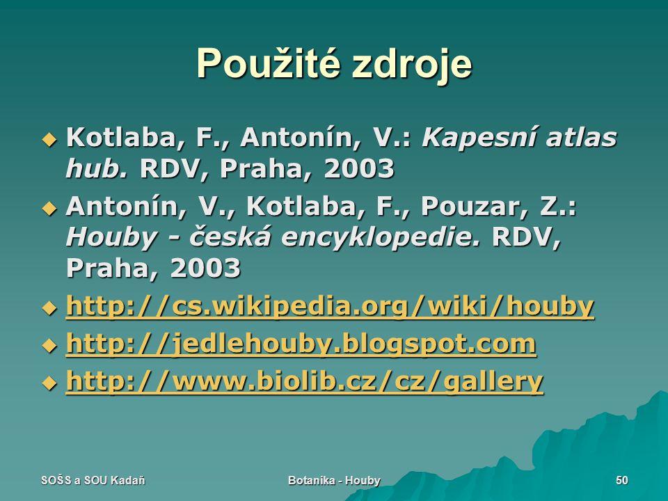 SOŠS a SOU Kadaň Botanika - Houby 50 Použité zdroje  Kotlaba, F., Antonín, V.: Kapesní atlas hub. RDV, Praha, 2003  Antonín, V., Kotlaba, F., Pouzar