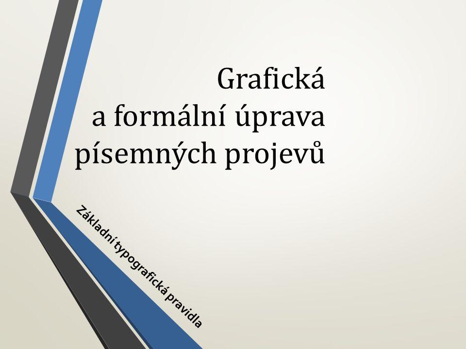 Grafická a formální úprava písemných projevů Základní typografická pravidla