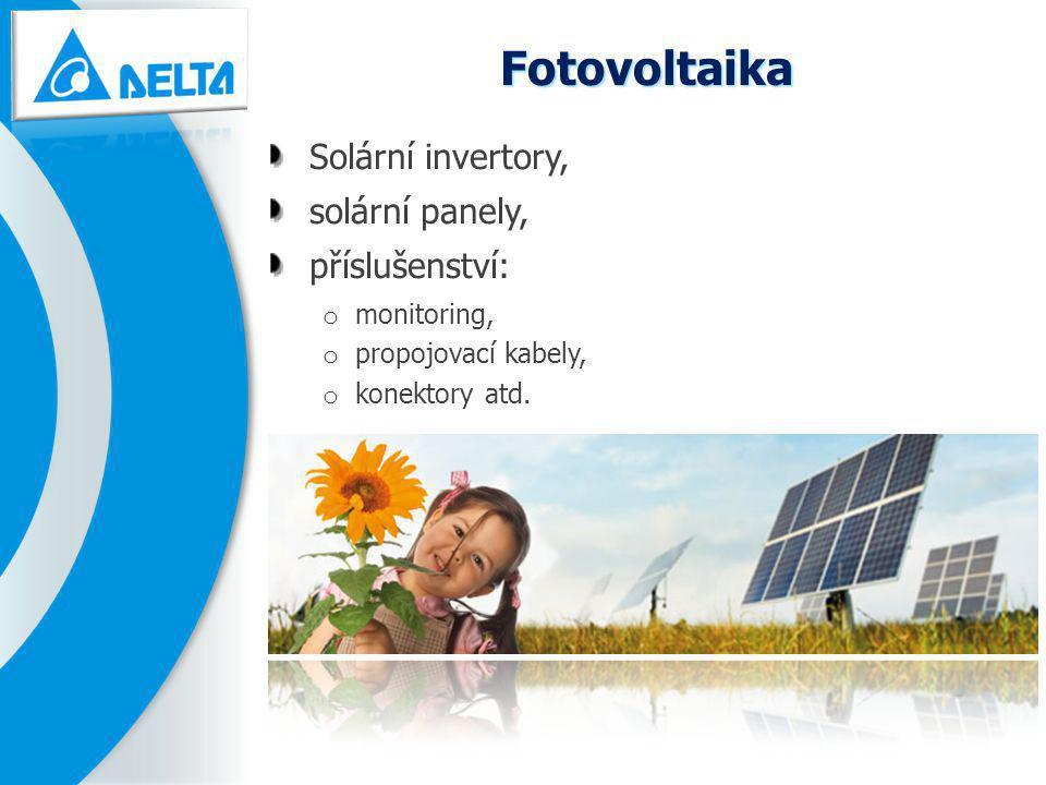 Fotovoltaika Solární invertory, solární panely, příslušenství: o monitoring, o propojovací kabely, o konektory atd.