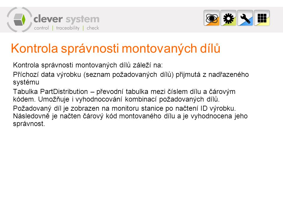 Kontrola správnosti montovaných dílů Kontrola správnosti montovaných dílů záleží na: Příchozí data výrobku (seznam požadovaných dílů) přijmutá z nadřa