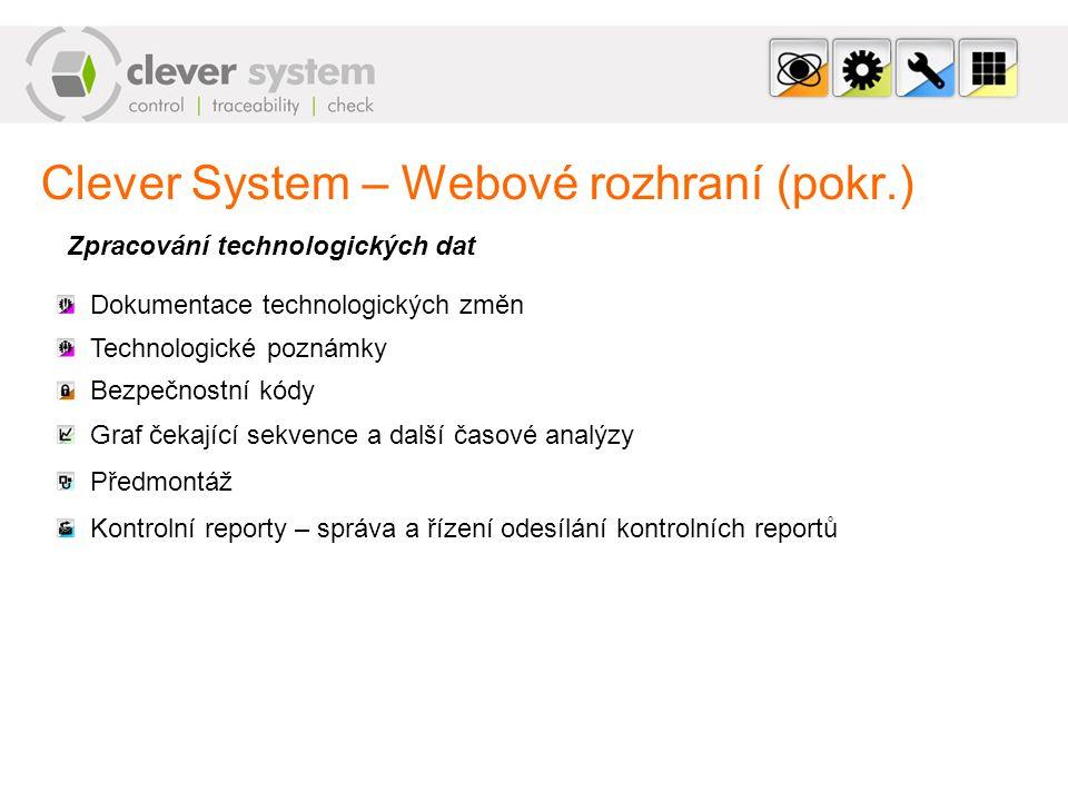 Clever System – Webové rozhraní (pokr.) Zpracování technologických dat Technologické poznámky Bezpečnostní kódy Graf čekající sekvence a další časové