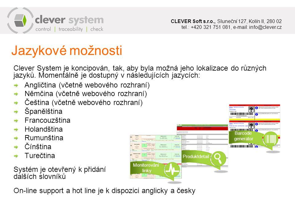 Jazykové možnosti Angličtina (včetně webového rozhraní) Němčina (včetně webového rozhraní) Čeština (včetně webového rozhraní) Španělština Francouzština Holandština Rumunština Čínština Turečtina Clever System je koncipován, tak, aby byla možná jeho lokalizace do různých jazyků.