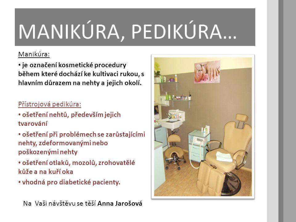 MANIKÚRA, PEDIKÚRA… Manikúra: • je označení kosmetické procedury během které dochází ke kultivaci rukou, s hlavním důrazem na nehty a jejich okolí.