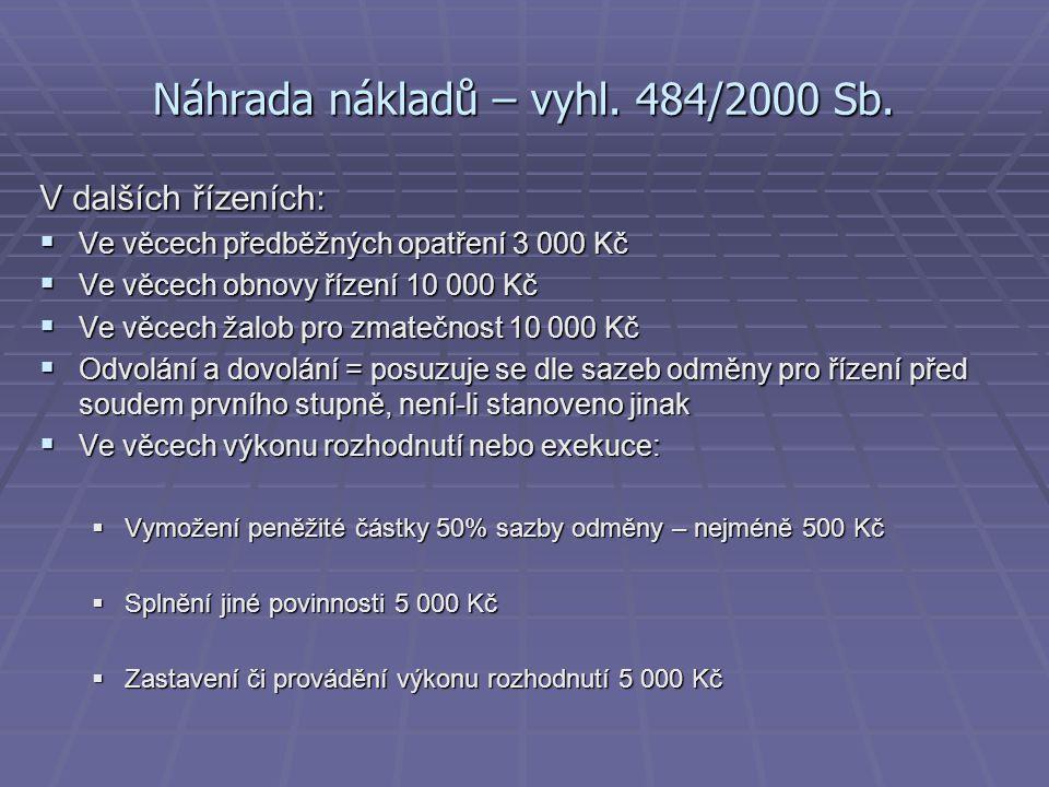 Náhrada nákladů – vyhl. 484/2000 Sb. V dalších řízeních:  Ve věcech předběžných opatření 3 000 Kč  Ve věcech obnovy řízení 10 000 Kč  Ve věcech žal