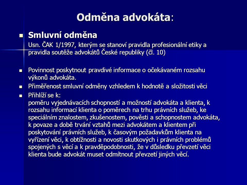 Odměna advokáta:  Smluvní odměna Usn. ČAK 1/1997, kterým se stanoví pravidla profesionální etiky a pravidla soutěže advokátů České republiky (čl. 10)