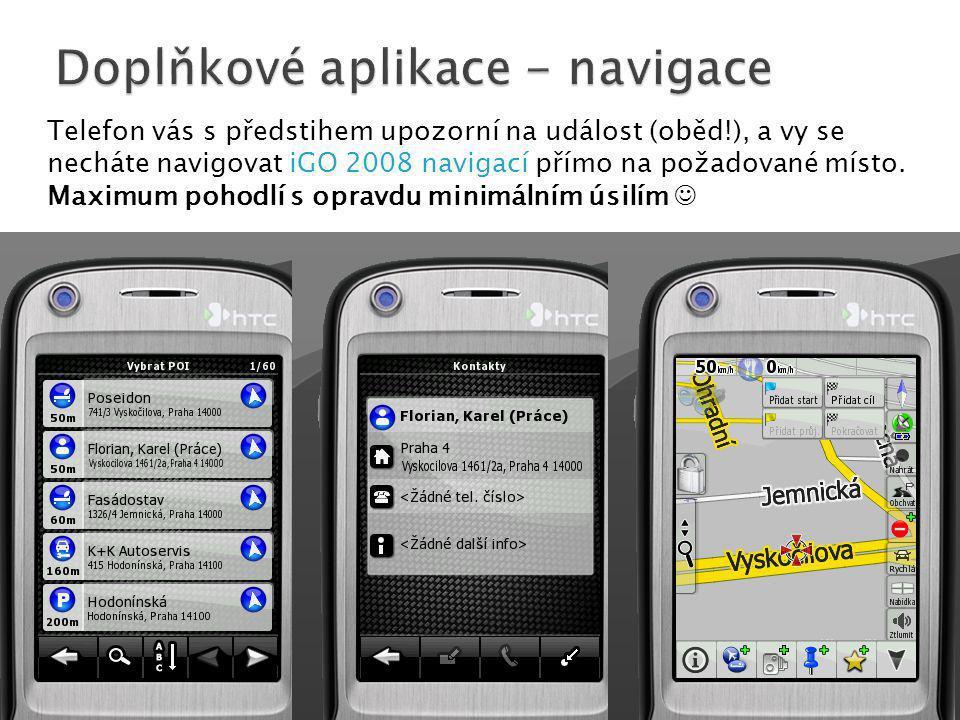 Telefon vás s předstihem upozorní na událost (oběd!), a vy se necháte navigovat iGO 2008 navigací přímo na požadované místo.
