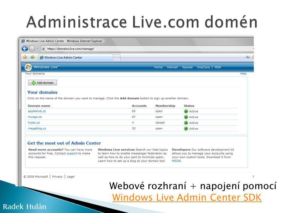 Radek Hulán Webové rozhraní + napojení pomocí Windows Live Admin Center SDK
