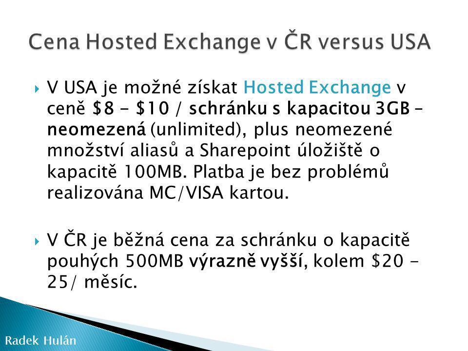  V USA je možné získat Hosted Exchange v ceně $8 - $10 / schránku s kapacitou 3GB – neomezená (unlimited), plus neomezené množství aliasů a Sharepoint úložiště o kapacitě 100MB.