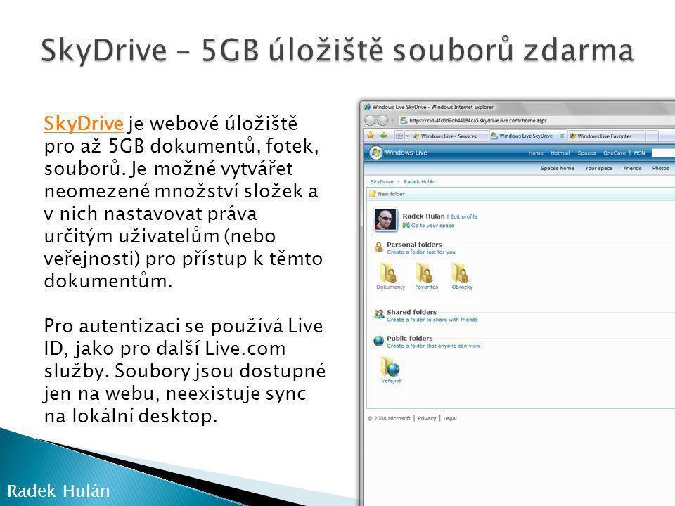SkyDriveSkyDrive je webové úložiště pro až 5GB dokumentů, fotek, souborů.