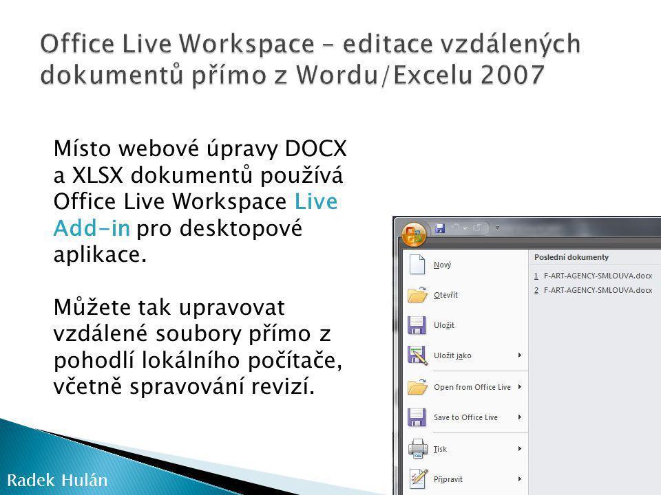 Radek Hulán Místo webové úpravy DOCX a XLSX dokumentů používá Office Live Workspace Live Add-in pro desktopové aplikace.