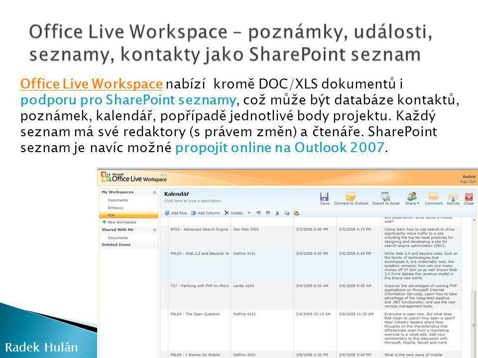 Office Live WorkspaceOffice Live Workspace nabízí kromě DOC/XLS dokumentů i podporu pro SharePoint seznamy, což může být databáze kontaktů, poznámek, kalendář, popřípadě jednotlivé body projektu.
