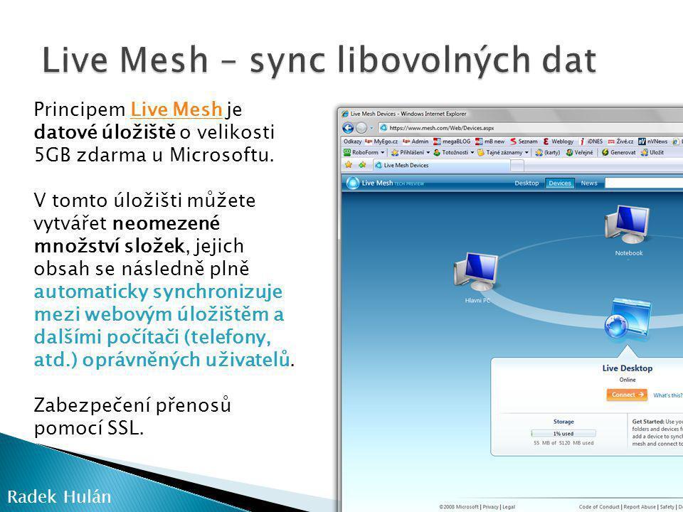 Principem Live Mesh je datové úložiště o velikosti 5GB zdarma u Microsoftu.Live Mesh V tomto úložišti můžete vytvářet neomezené množství složek, jejich obsah se následně plně automaticky synchronizuje mezi webovým úložištěm a dalšími počítači (telefony, atd.) oprávněných uživatelů.