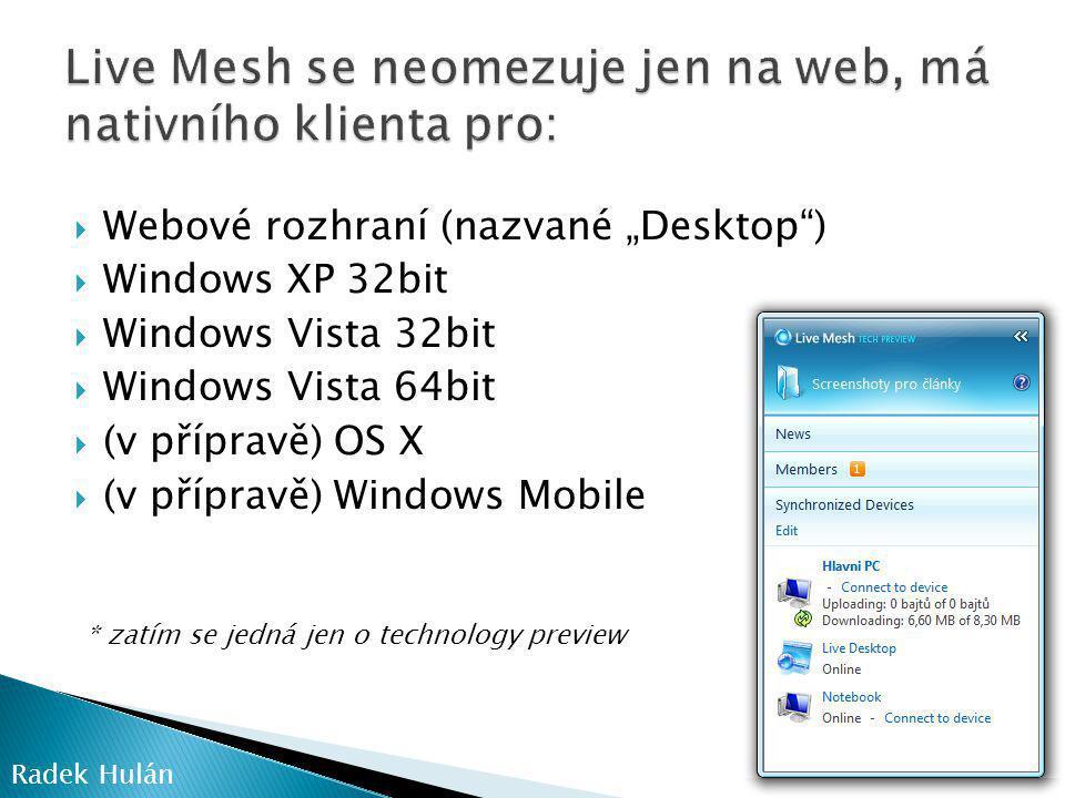 """ Webové rozhraní (nazvané """"Desktop )  Windows XP 32bit  Windows Vista 32bit  Windows Vista 64bit  (v přípravě) OS X  (v přípravě) Windows Mobile Radek Hulán * zatím se jedná jen o technology preview"""