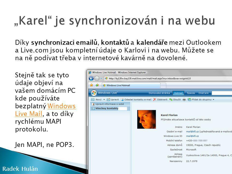 Radek Hulán Díky synchronizaci emailů, kontaktů a kalendáře mezi Outlookem a Live.com jsou kompletní údaje o Karlovi i na webu.