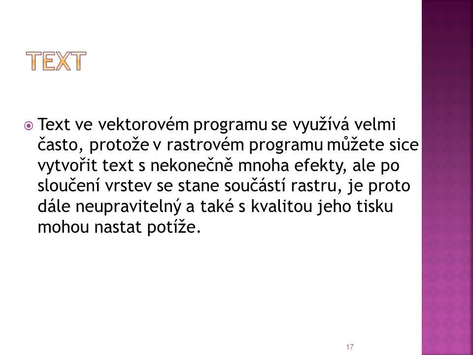 Text ve vektorovém programu se využívá velmi často, protože v rastrovém programu můžete sice vytvořit text s nekonečně mnoha efekty, ale po sloučení