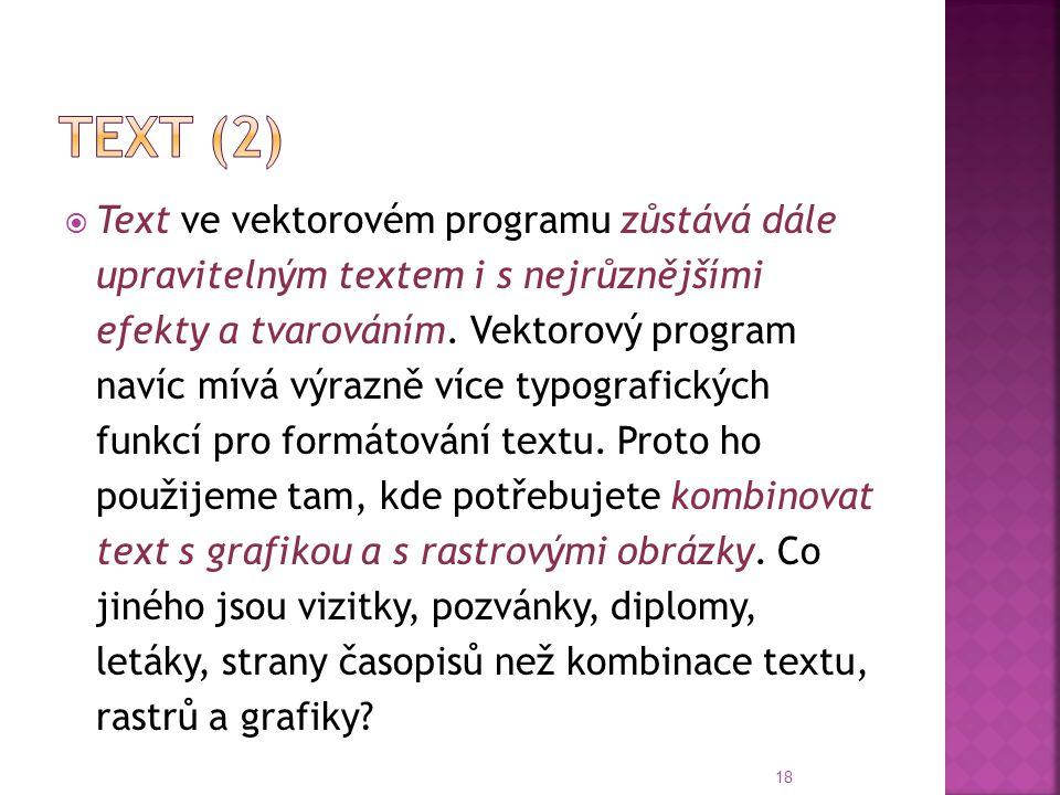  Text ve vektorovém programu zůstává dále upravitelným textem i s nejrůznějšími efekty a tvarováním. Vektorový program navíc mívá výrazně více typogr