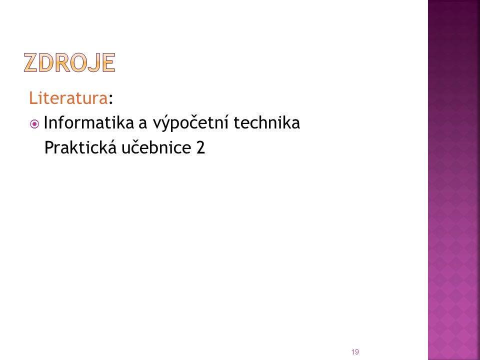 Literatura:  Informatika a výpočetní technika Praktická učebnice 2 19