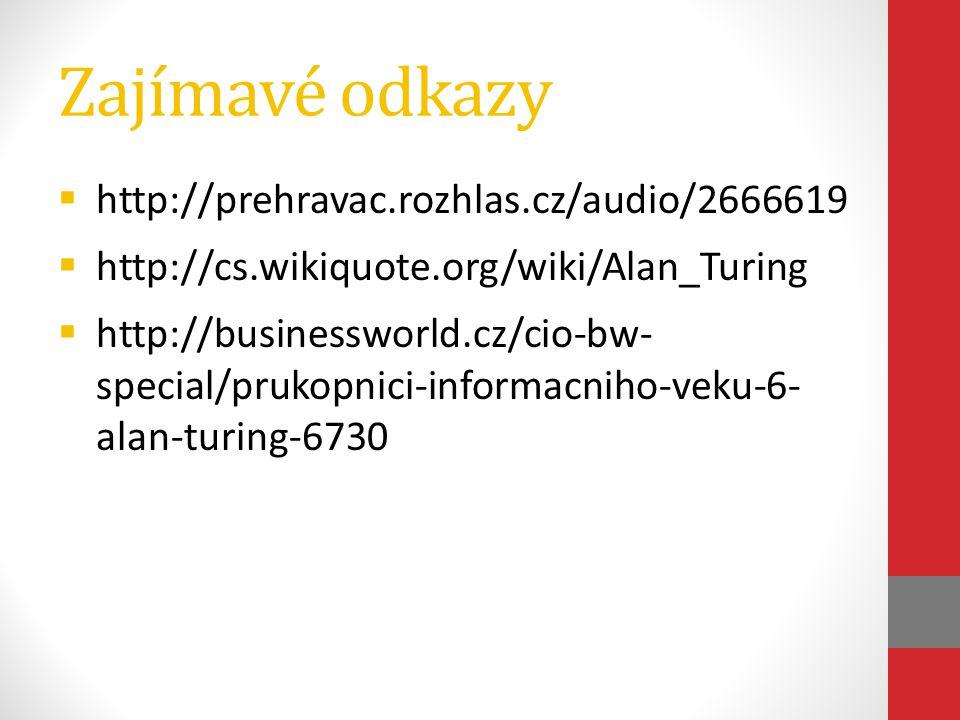Zajímavé odkazy  http://prehravac.rozhlas.cz/audio/2666619  http://cs.wikiquote.org/wiki/Alan_Turing  http://businessworld.cz/cio-bw- special/pruko