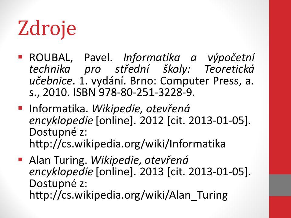 Zdroje  KAPOUN, Jan.Průkopníci informačního věku (6.): Alan Turing.