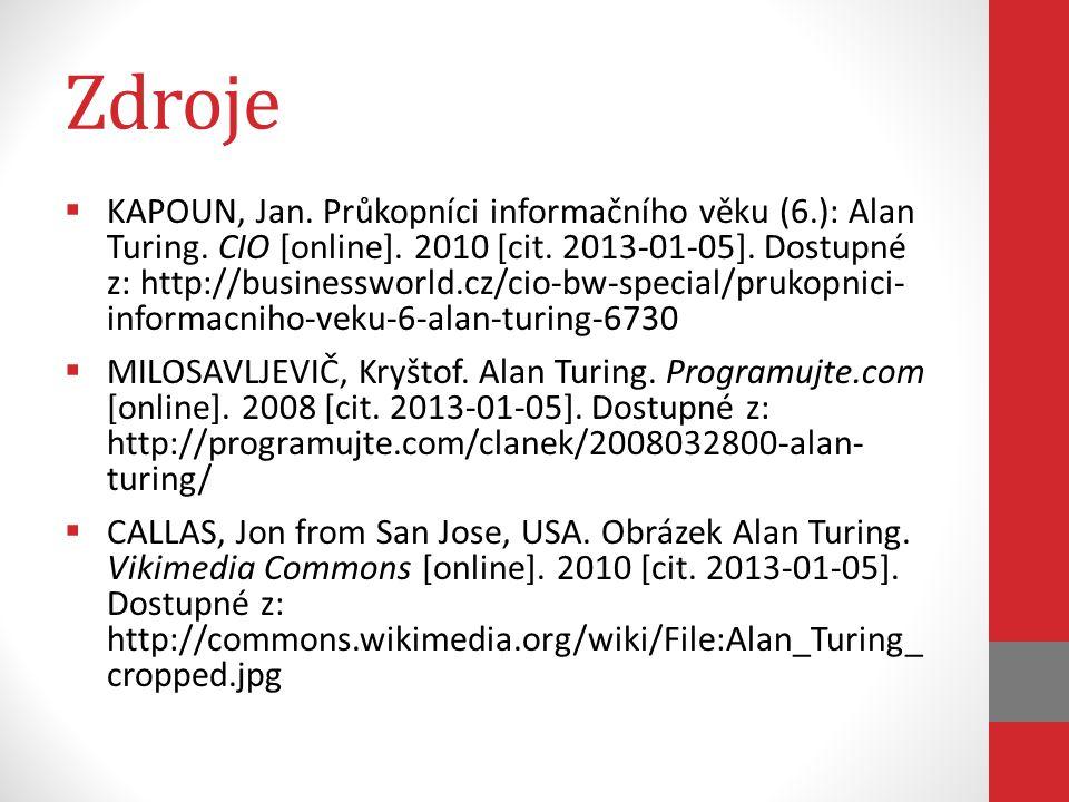 Zdroje  KAPOUN, Jan. Průkopníci informačního věku (6.): Alan Turing. CIO [online]. 2010 [cit. 2013-01-05]. Dostupné z: http://businessworld.cz/cio-bw