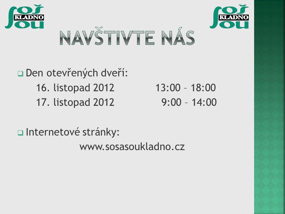  Den otevřených dveří: 16. listopad 2012 13:00 – 18:00 17. listopad 2012 9:00 – 14:00  Internetové stránky: www.sosasoukladno.cz