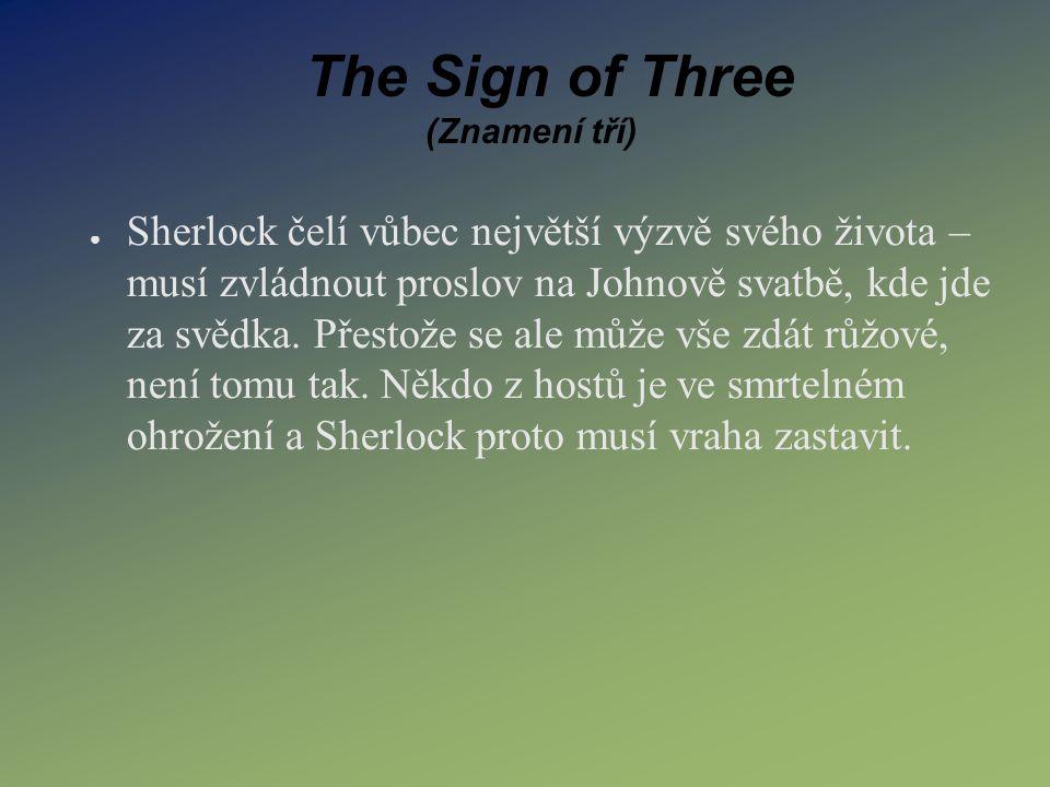 The Sign of Three (Znamení tří) ● Sherlock čelí vůbec největší výzvě svého života – musí zvládnout proslov na Johnově svatbě, kde jde za svědka. Přest