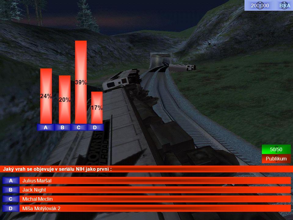 Jaký vrah se objevuje v seriálu NIH jako první : Michal Meclin Jack Night Julius Maršal Míša Motýlovák 2 A B C D Publikum 50/50 BRA200 000 ABDC 24% 39% 20% 17%