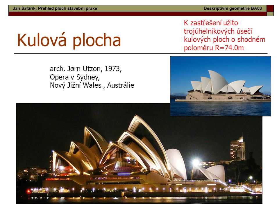 18 Kulová plocha arch. Jørn Utzon, 1973, Opera v Sydney, Nový Jižní Wales, Austrálie K zastřešení užito trojúhelníkových úsečí kulových ploch o shodné