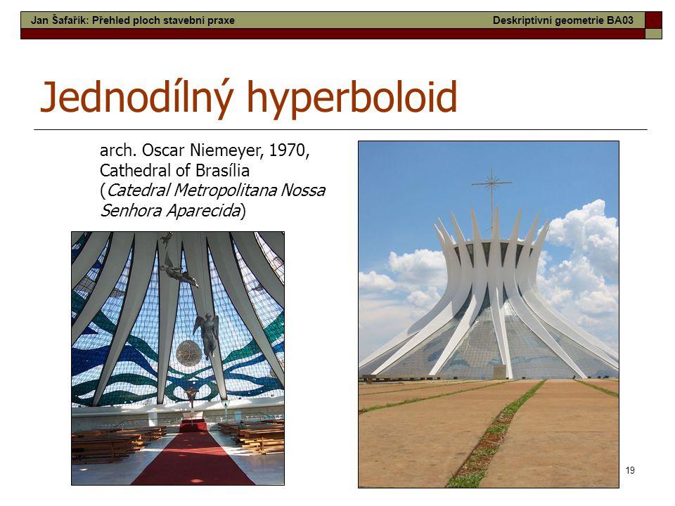 19 Jednodílný hyperboloid arch. Oscar Niemeyer, 1970, Cathedral of Brasília (Catedral Metropolitana Nossa Senhora Aparecida) Jan Šafařík: Přehled ploc