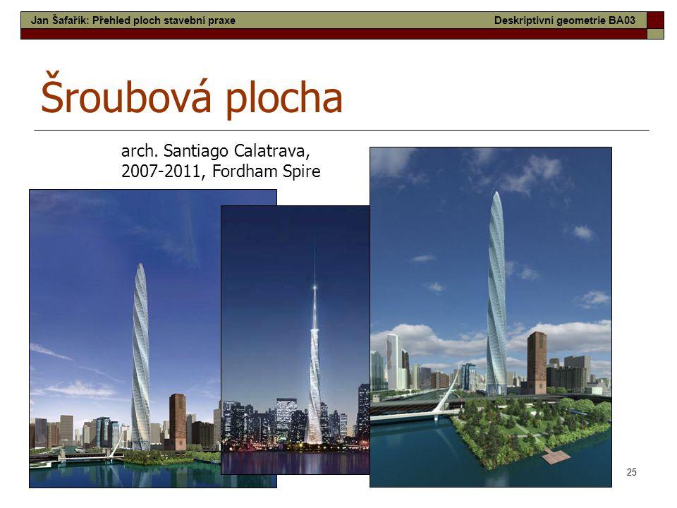 25 Šroubová plocha arch. Santiago Calatrava, 2007-2011, Fordham Spire Jan Šafařík: Přehled ploch stavební praxeDeskriptivní geometrie BA03