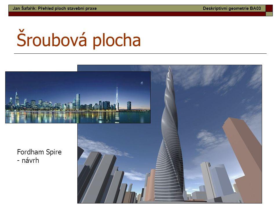 26 Šroubová plocha Fordham Spire - návrh Jan Šafařík: Přehled ploch stavební praxeDeskriptivní geometrie BA03