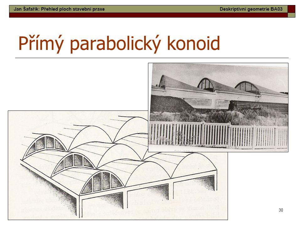 30 Přímý parabolický konoid Jan Šafařík: Přehled ploch stavební praxeDeskriptivní geometrie BA03
