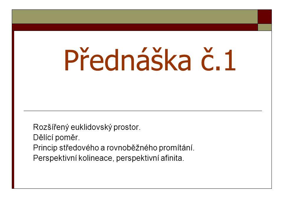 Přednáška č.1 Rozšířený euklidovský prostor.Dělící poměr.