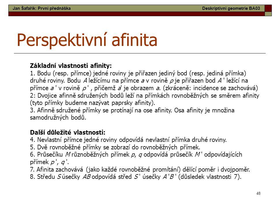 48 Perspektivní afinita Základní vlastnosti afinity: 1. Bodu (resp. přímce) jedné roviny je přiřazen jediný bod (resp. jediná přímka) druhé roviny. Bo