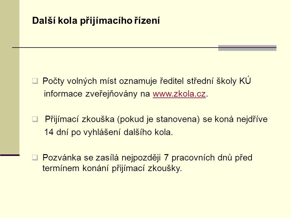 Další kola přijímacího řízení  Počty volných míst oznamuje ředitel střední školy KÚ informace zveřejňovány na www.zkola.cz.www.zkola.cz  Přijímací zkouška (pokud je stanovena) se koná nejdříve 14 dní po vyhlášení dalšího kola.