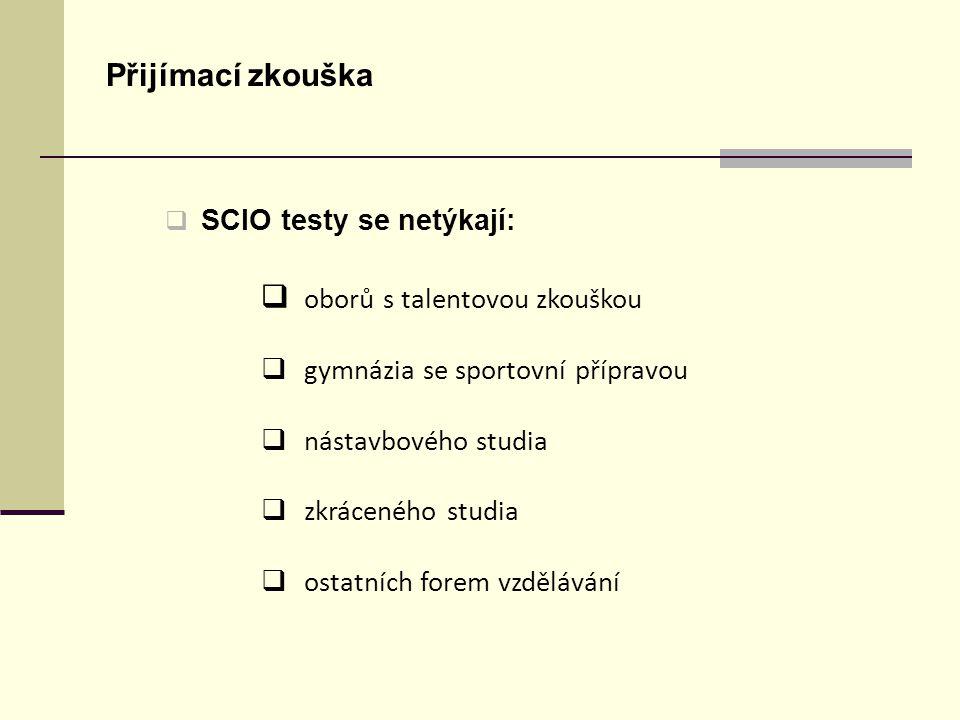 Přijímací zkouška  SCIO testy se netýkají:  oborů s talentovou zkouškou  gymnázia se sportovní přípravou  nástavbového studia  zkráceného studia