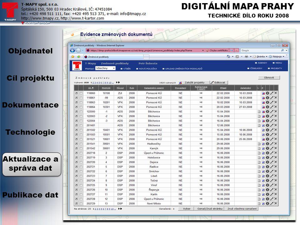 DIGITÁLNÍ MAPA PRAHY TECHNICKÉ DÍLO ROKU 2008 Evidence změnových dokumentů Objednatel Cíl projektu Dokumentace Technologie Aktualizace a správa dat Pu