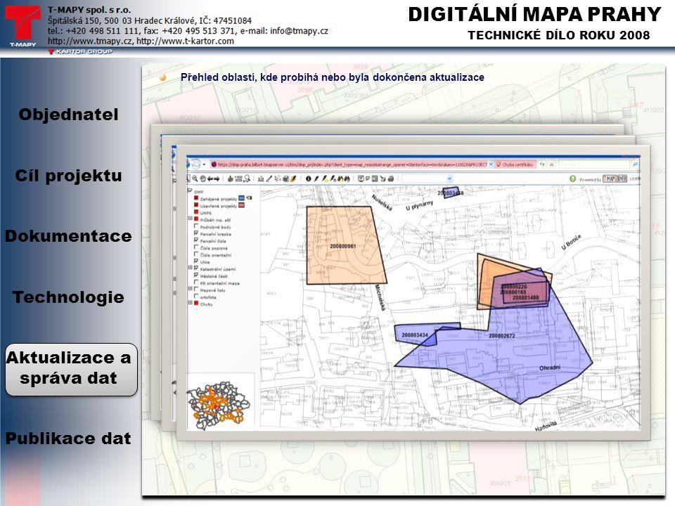 DIGITÁLNÍ MAPA PRAHY TECHNICKÉ DÍLO ROKU 2008 Přehled oblastí, kde probíhá nebo byla dokončena aktualizace Objednatel Cíl projektu Dokumentace Technol