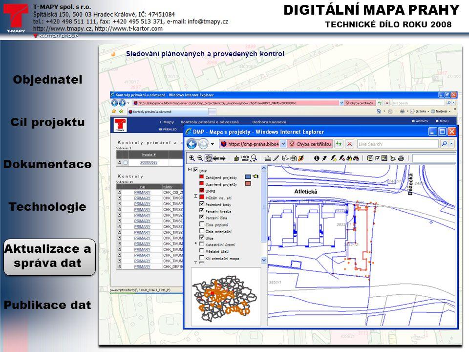 DIGITÁLNÍ MAPA PRAHY TECHNICKÉ DÍLO ROKU 2008 Sledování plánovaných a provedených kontrol Objednatel Cíl projektu Dokumentace Technologie Aktualizace