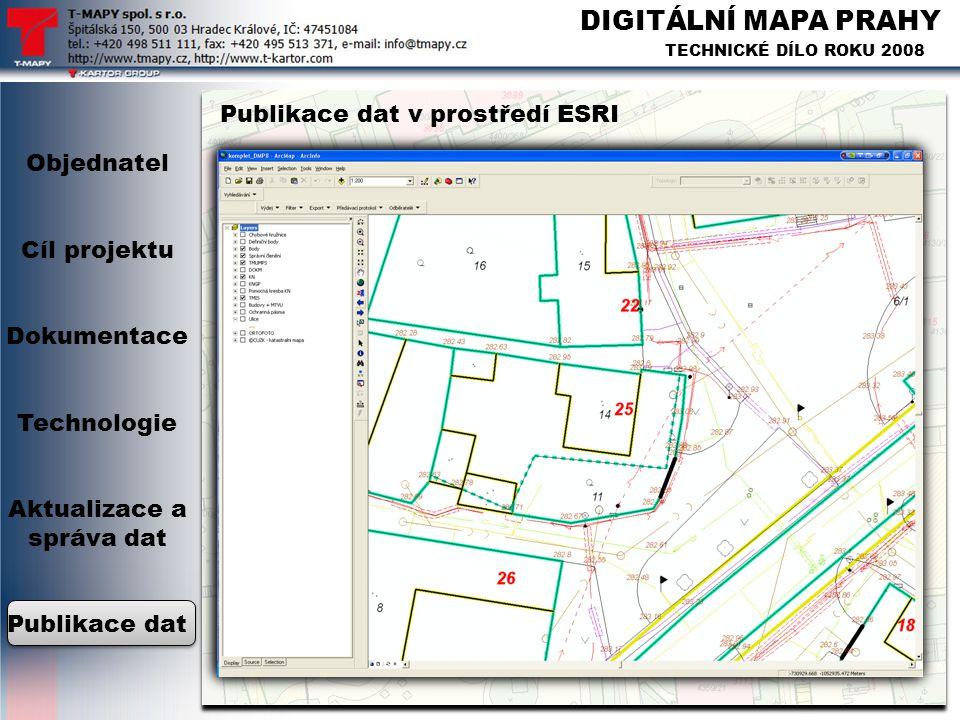 DIGITÁLNÍ MAPA PRAHY TECHNICKÉ DÍLO ROKU 2008 Publikace dat v prostředí ESRI Objednatel Cíl projektu Dokumentace Technologie Aktualizace a správa dat
