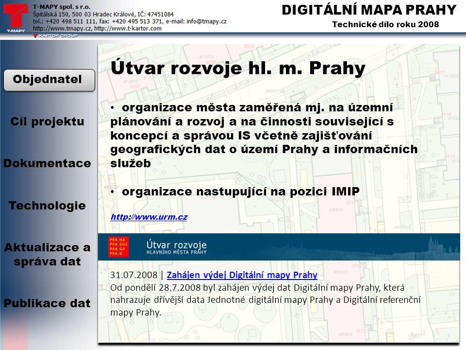 DIGITÁLNÍ MAPA PRAHY Technické dílo roku 2008 Útvar rozvoje hl. m. Prahy • organizace města zaměřená mj. na územní plánování a rozvoj a na činnosti so
