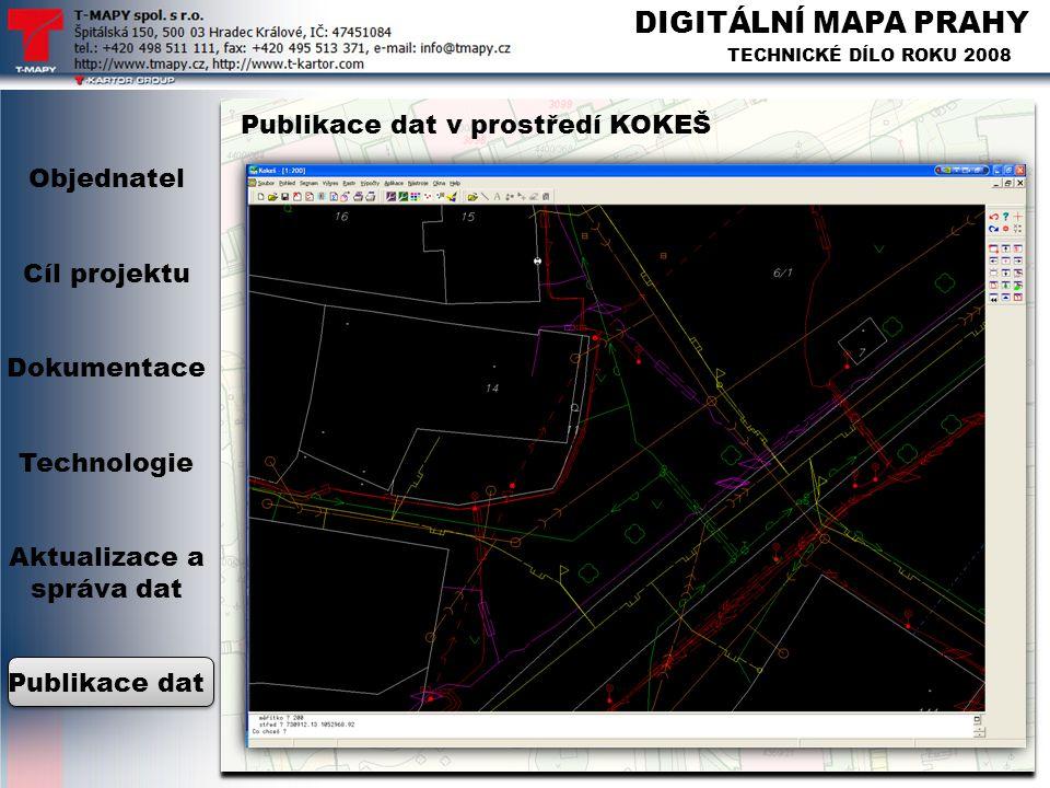 DIGITÁLNÍ MAPA PRAHY TECHNICKÉ DÍLO ROKU 2008 Publikace dat v prostředí KOKEŠ Objednatel Cíl projektu Dokumentace Technologie Aktualizace a správa dat