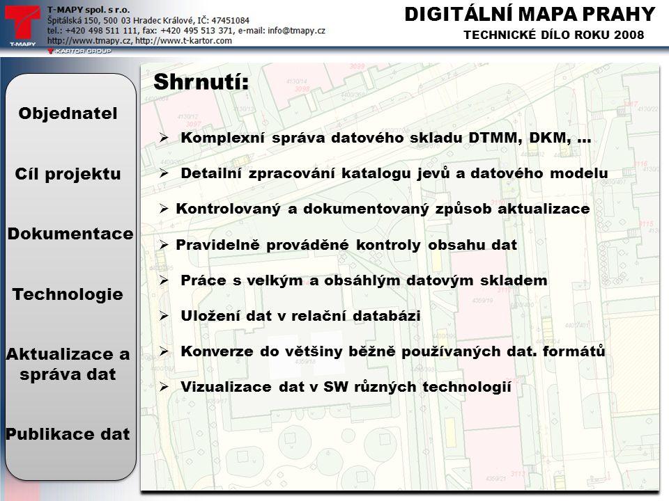 DIGITÁLNÍ MAPA PRAHY TECHNICKÉ DÍLO ROKU 2008 Shrnutí: Objednatel Cíl projektu Dokumentace Technologie Aktualizace a správa dat Publikace dat  Komple