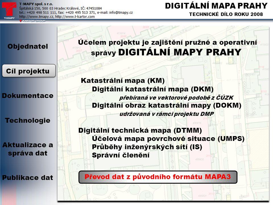 DIGITÁLNÍ MAPA PRAHY TECHNICKÉ DÍLO ROKU 2008 Účelem projektu je zajištění pružné a operativní správy DIGITÁLNÍ MAPY PRAHY Katastrální mapa (KM) Digit
