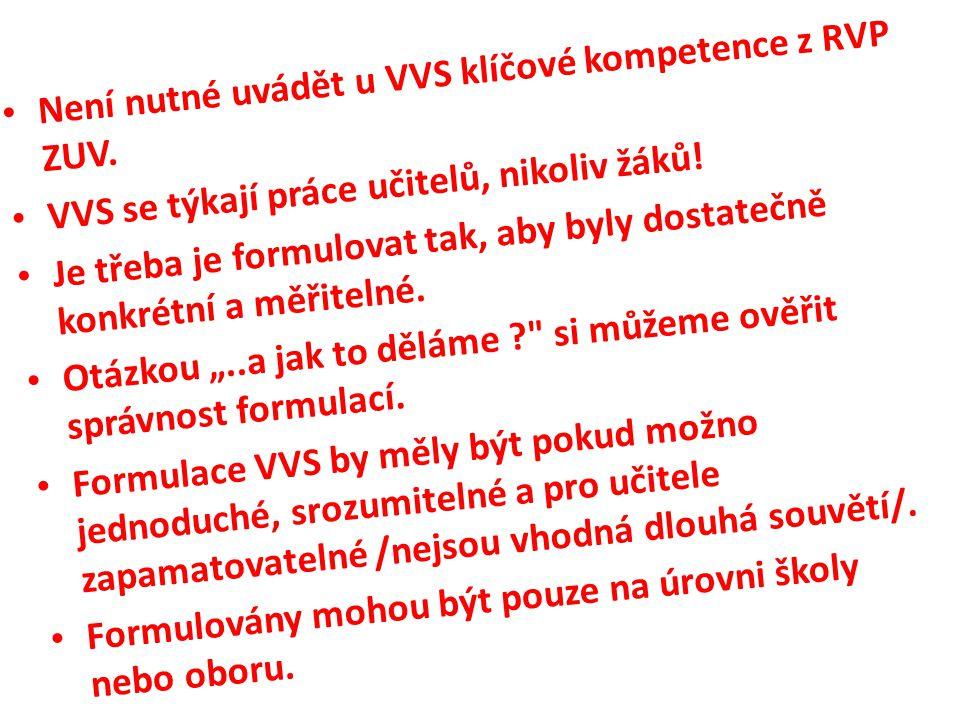 • Není nutné uvádět u VVS klíčové kompetence z RVP ZUV. • VVS se týkají práce učitelů, nikoliv žáků! • Je třeba je formulovat tak, aby byly dostatečně