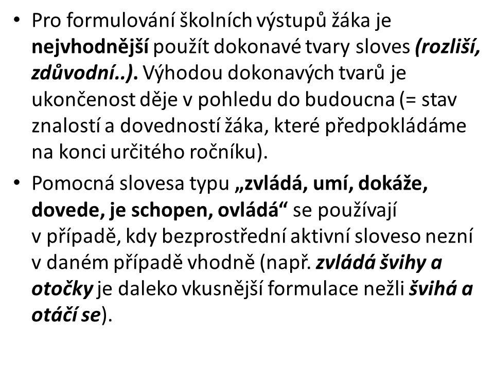 •P•Pro formulování školních výstupů žáka je nejvhodnější použít dokonavé tvary sloves (rozliší, zdůvodní..). Výhodou dokonavých tvarů je ukončenost dě