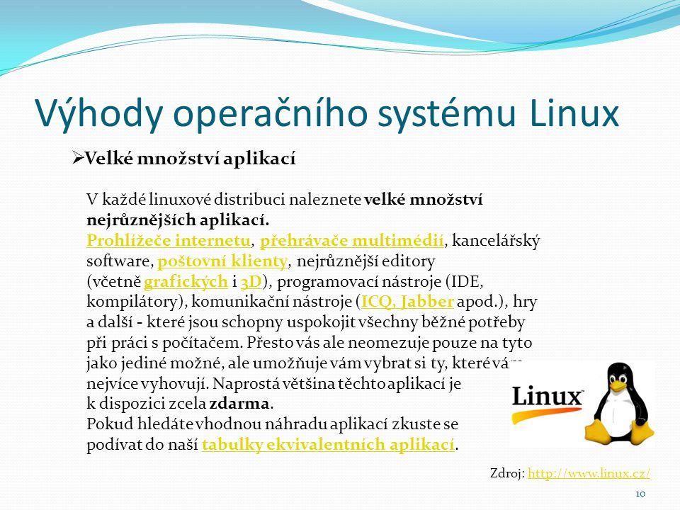 Výhody operačního systému Linux 10  Velké množství aplikací Zdroj: http://www.linux.cz/http://www.linux.cz/ V každé linuxové distribuci naleznete vel