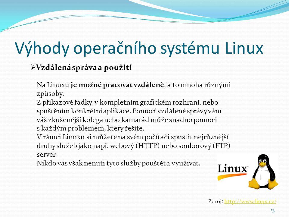 Výhody operačního systému Linux 13  Vzdálená správa a použití Zdroj: http://www.linux.cz/http://www.linux.cz/ Na Linuxu je možné pracovat vzdáleně, a