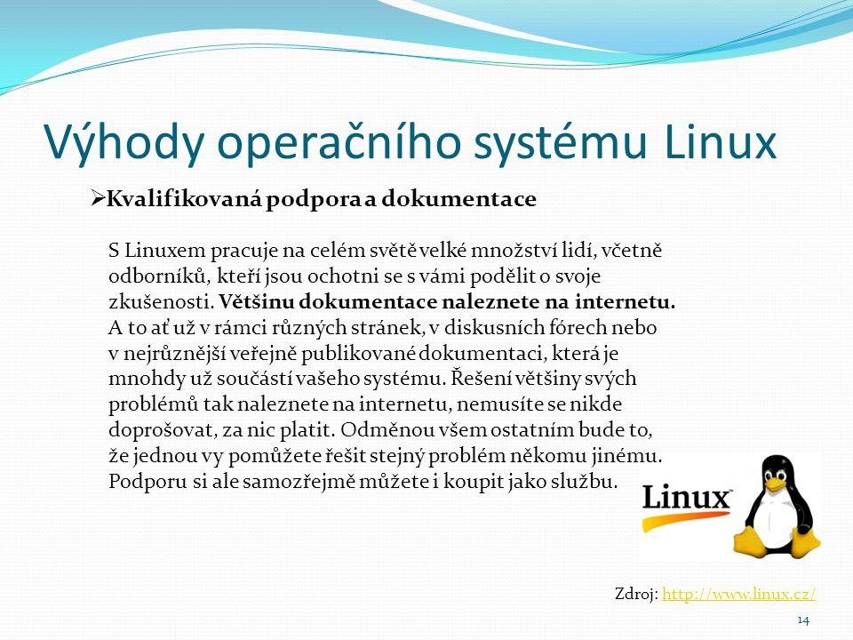 Výhody operačního systému Linux 14  Kvalifikovaná podpora a dokumentace Zdroj: http://www.linux.cz/http://www.linux.cz/ S Linuxem pracuje na celém sv